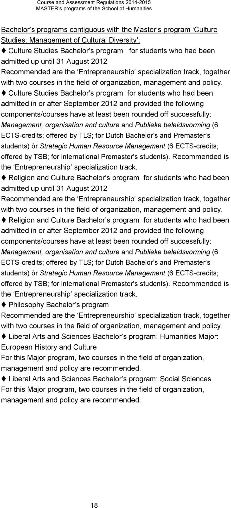 Culture Studies achelor s program for students who had been admitted in or after September 2012 and provided the following components/courses have at least been rounded off successfully: Management,