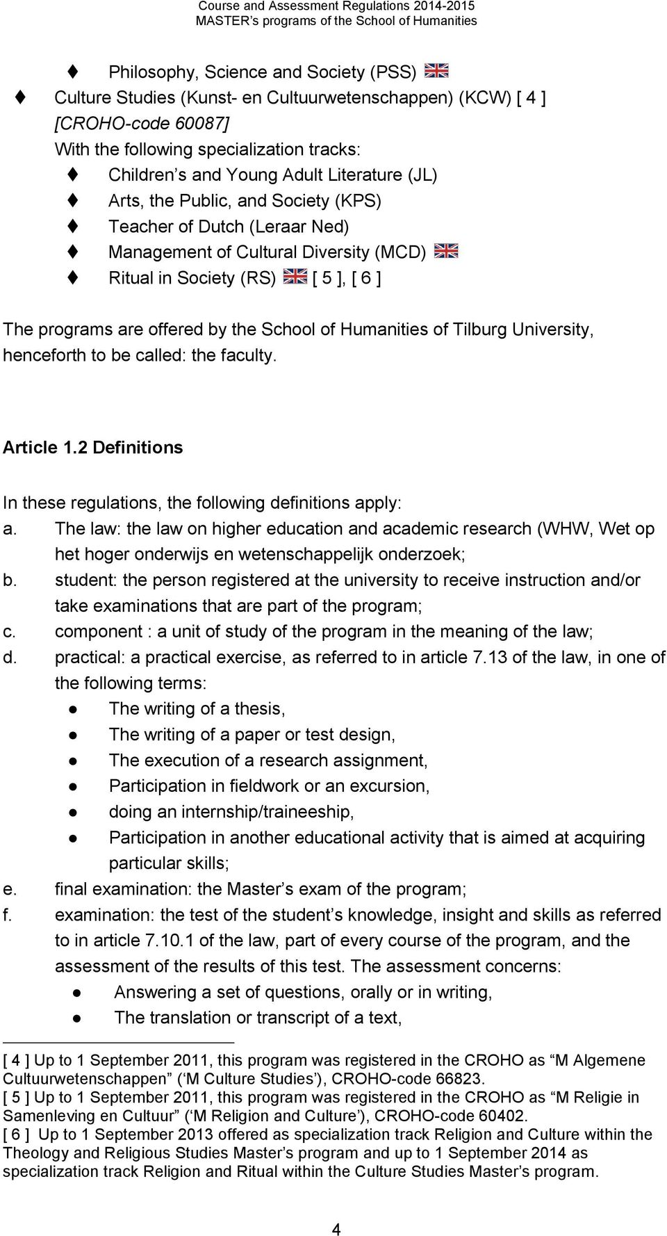 of Tilburg University, henceforth to be called: the faculty. Article 1.2 Definitions In these regulations, the following definitions apply: a.