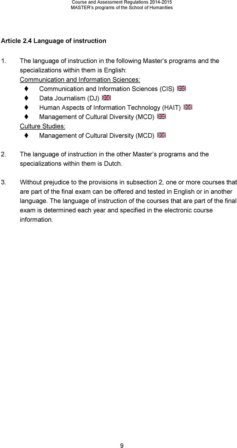 Data Journalism (DJ) Human Aspects of Information Technology (HAIT) Management of Cultural Diversity (MCD) Culture Studies: Management of Cultural Diversity (MCD) 2.