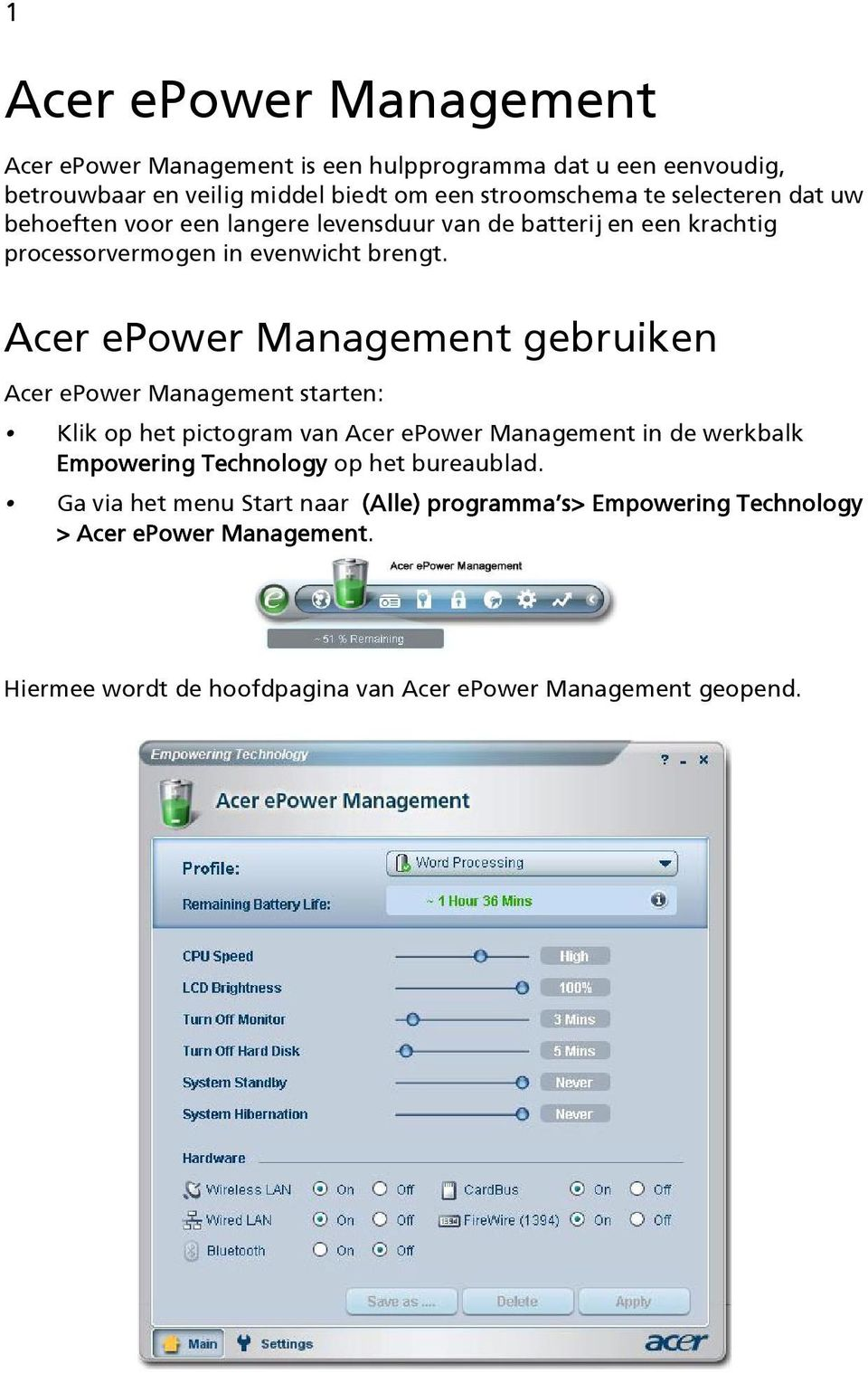 Acer epower Management gebruiken Acer epower Management starten: Klik op het pictogram van Acer epower Management in de werkbalk Empowering Technology