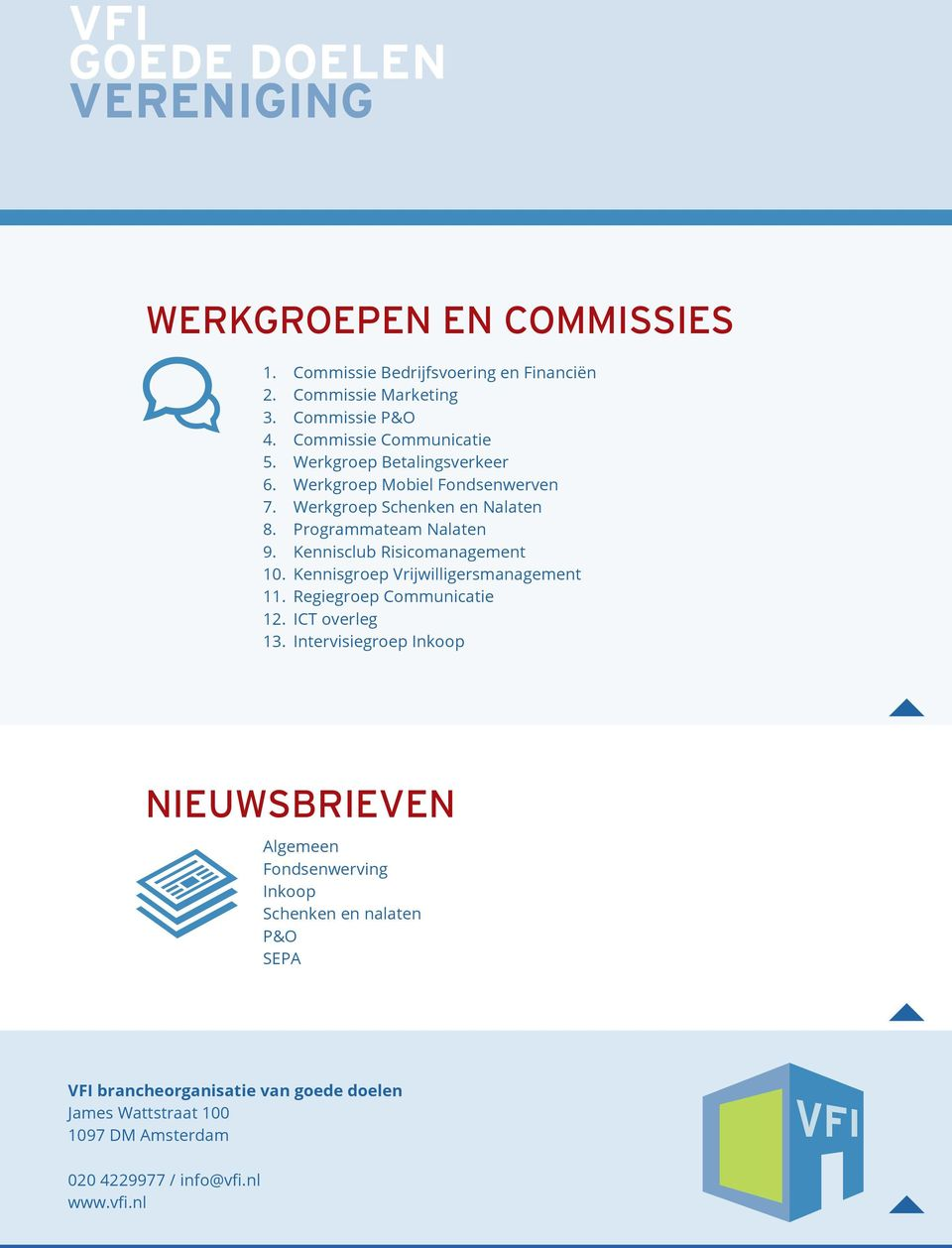 Kennisclub Risicomanagement 10. Kennisgroep Vrijwilligersmanagement 11. Regiegroep Communicatie 12. ICT overleg 13.