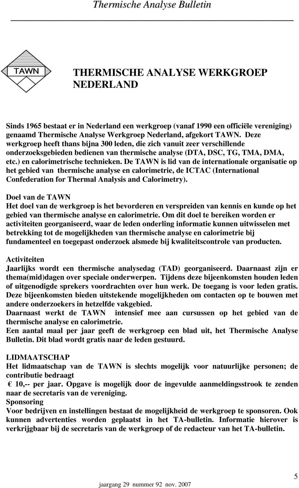 De TAWN is lid van de internationale organisatie op het gebied van thermische analyse en calorimetrie, de ICTAC (International Confederation for Thermal Analysis and Calorimetry).