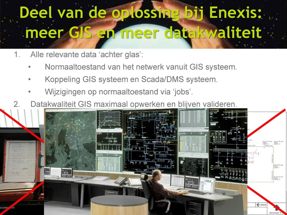 vanuit GIS systeem. Koppeling GIS systeem Scada/DMS systeem.