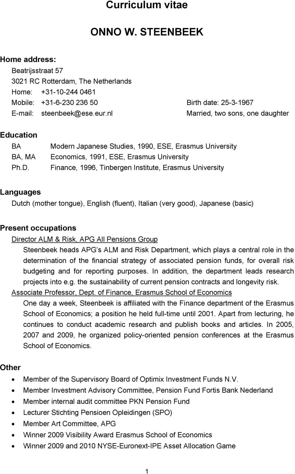 Modern Japanese Studies, 1990, ESE, Erasmus University Economics, 1991, ESE, Erasmus University Finance, 1996, Tinbergen Institute, Erasmus University Languages Dutch (mother tongue), English