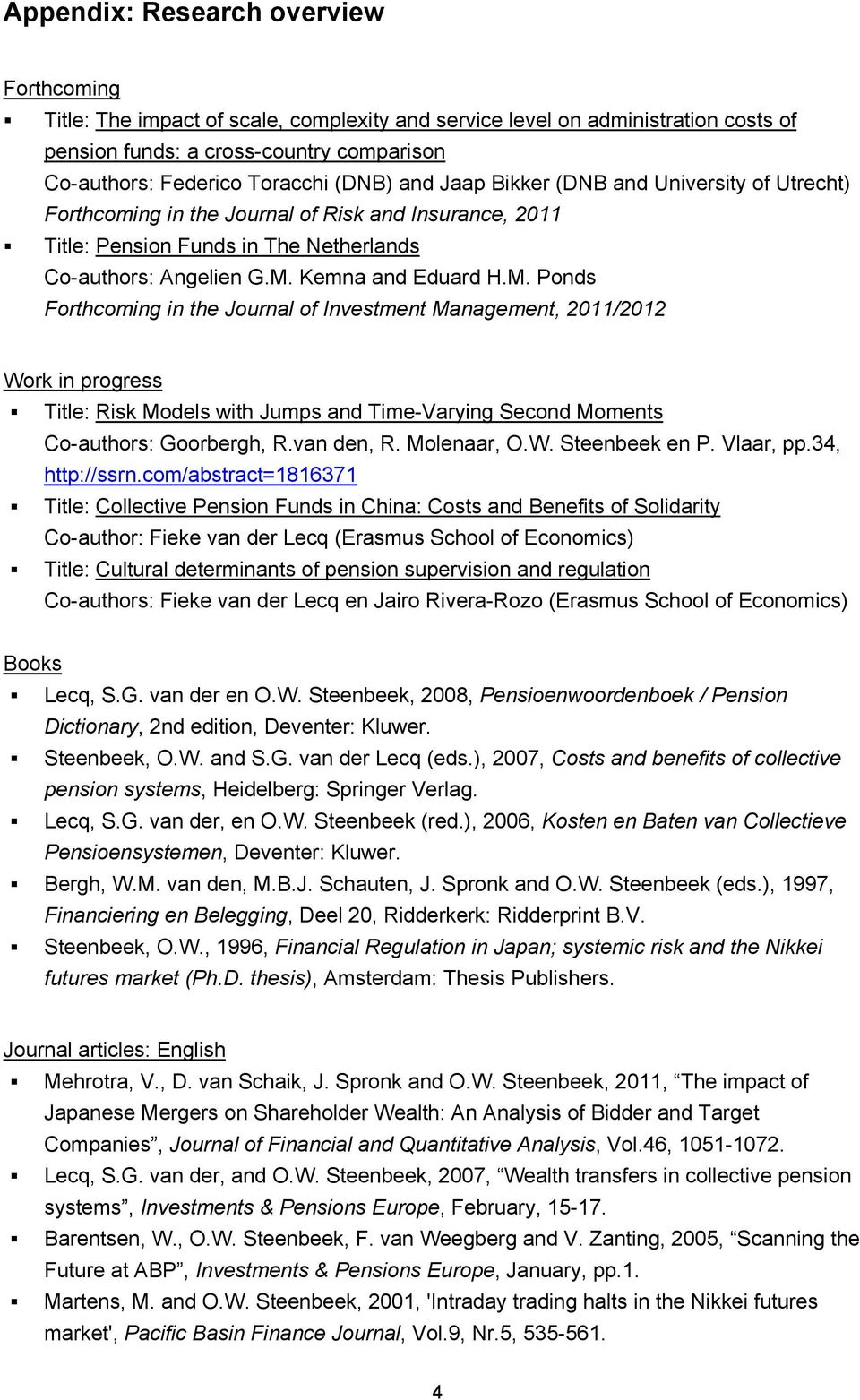 Kemna and Eduard H.M. Ponds Forthcoming in the Journal of Investment Management, 2011/2012 Work in progress Title: Risk Models with Jumps and Time-Varying Second Moments Co-authors: Goorbergh, R.