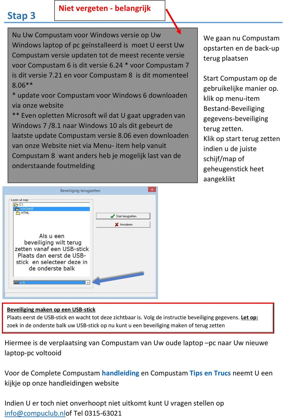 06** * update voor Compustam voor Windows 6 downloaden via onze website ** Even opletten Microsoft wil dat U gaat upgraden van Windows 7 /8.