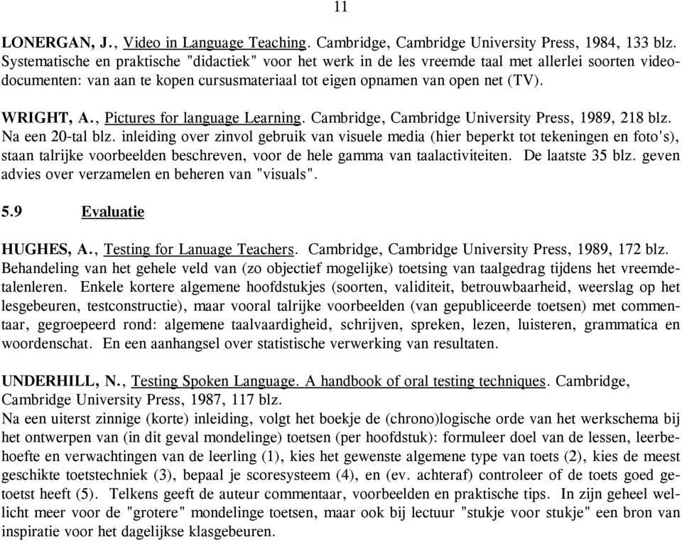 , Pictures for language Learning. Cambridge, Cambridge University Press, 1989, 218 blz. Na een 20-tal blz.