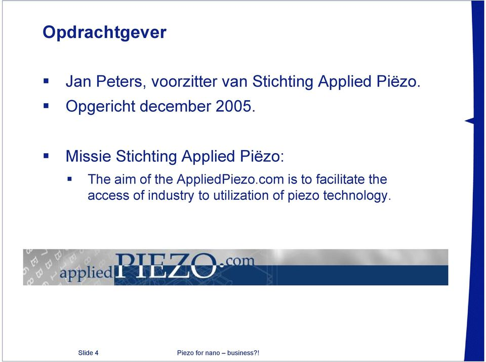 Missie Stichting Applied Piëzo: The aim of the AppliedPiezo.