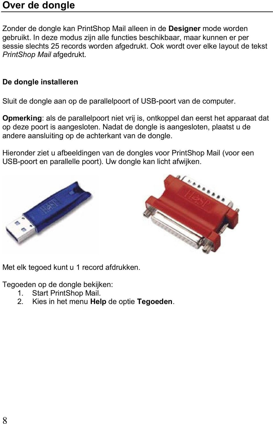 De dongle installeren Sluit de dongle aan op de parallelpoort of USB-poort van de computer.