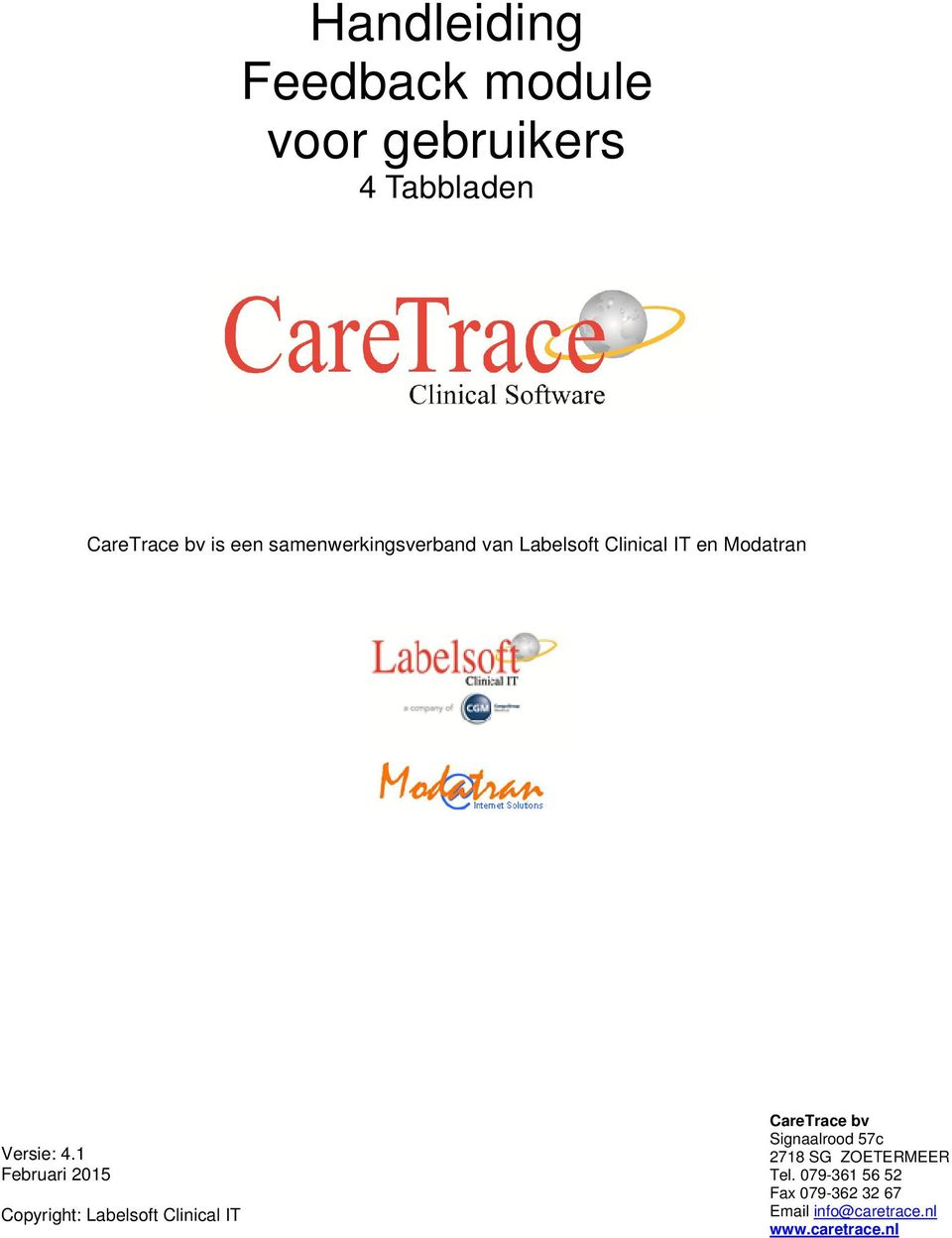 1 Februari 2015 Copyright: Labelsoft Clinical IT CareTrace bv Signaalrood 57c
