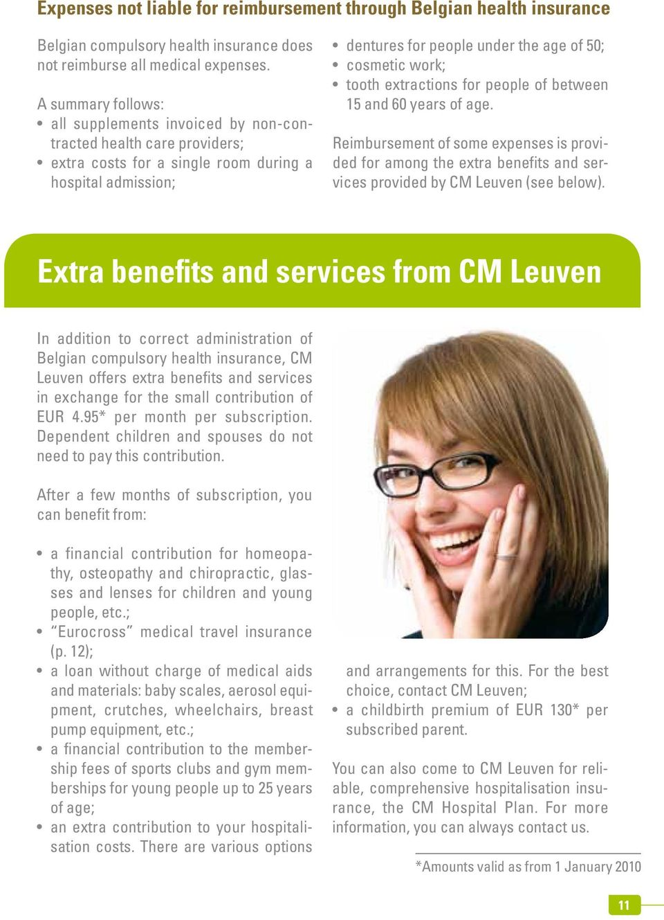 tooth extractions for people of between 15 and 60 years of age. Reimbursement of some expenses is provided for among the extra benefits and services provided by CM Leuven (see below).
