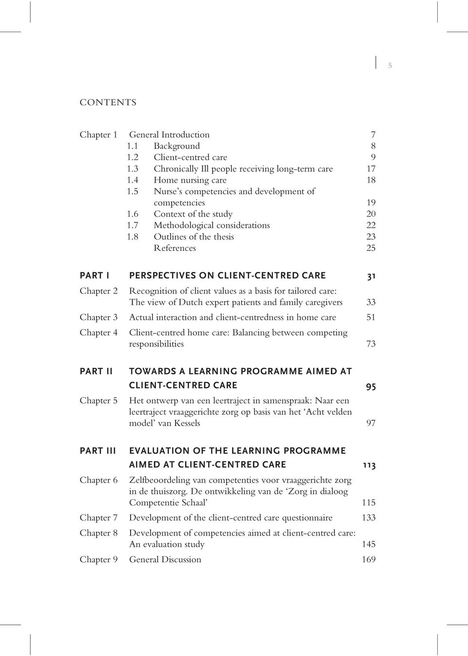 8 Outlines of the thesis 23 References 25 PART I PERSPECTIVES ON CLIENT-CENTRED CARE 31 Chapter 2 Recognition of client values as a basis for tailored care: The view of Dutch expert patients and