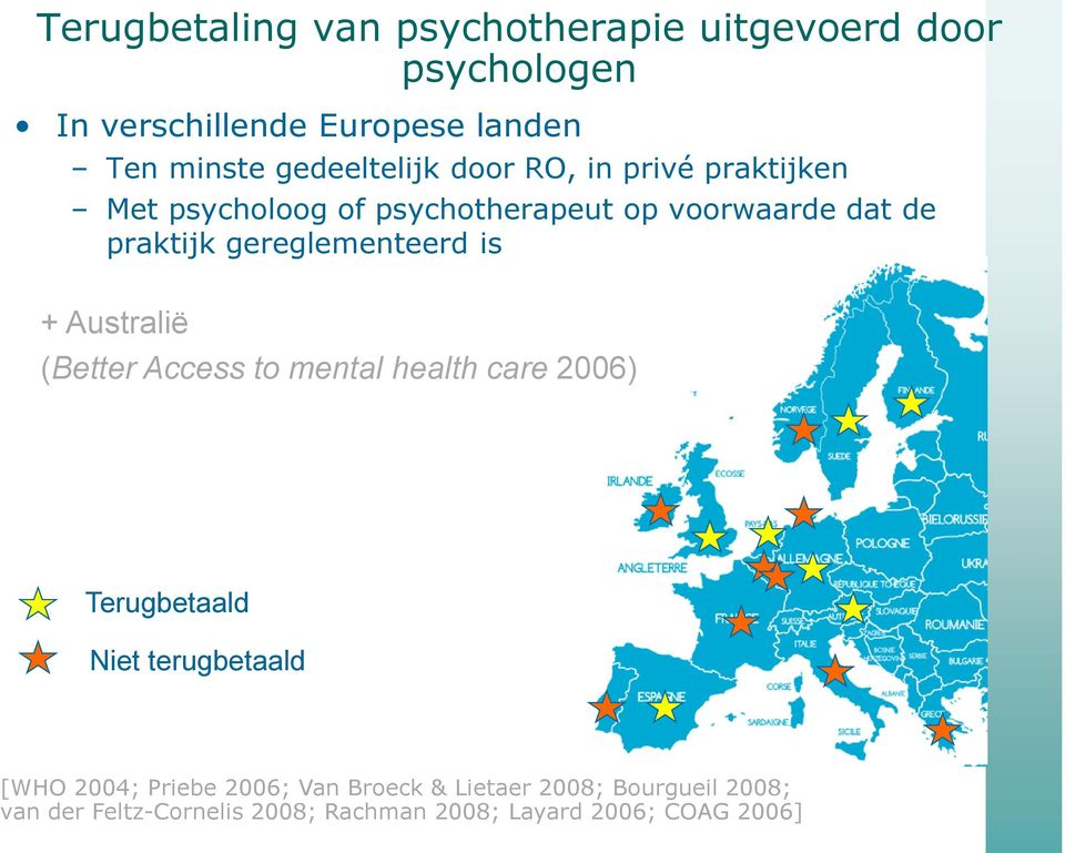 gereglementeerd is + Australië (Better Access to mental health care 2006) Terugbetaald Niet terugbetaald [WHO