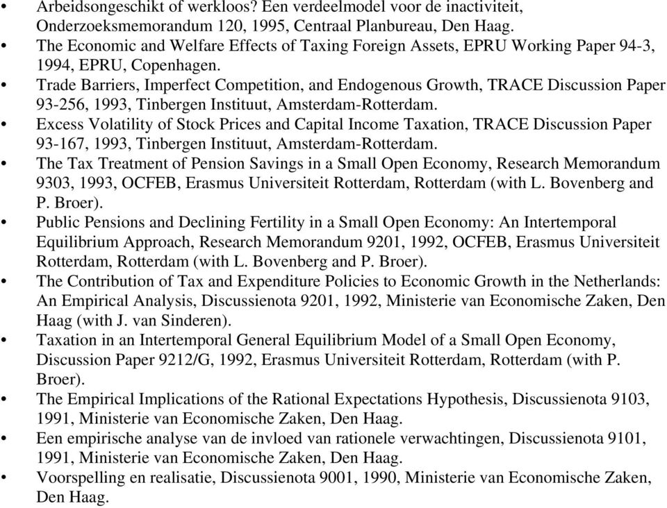 Trade Barriers, Imperfect Competition, and Endogenous Growth, TRACE Discussion Paper 93-256, 1993, Tinbergen Instituut, Amsterdam-Rotterdam.