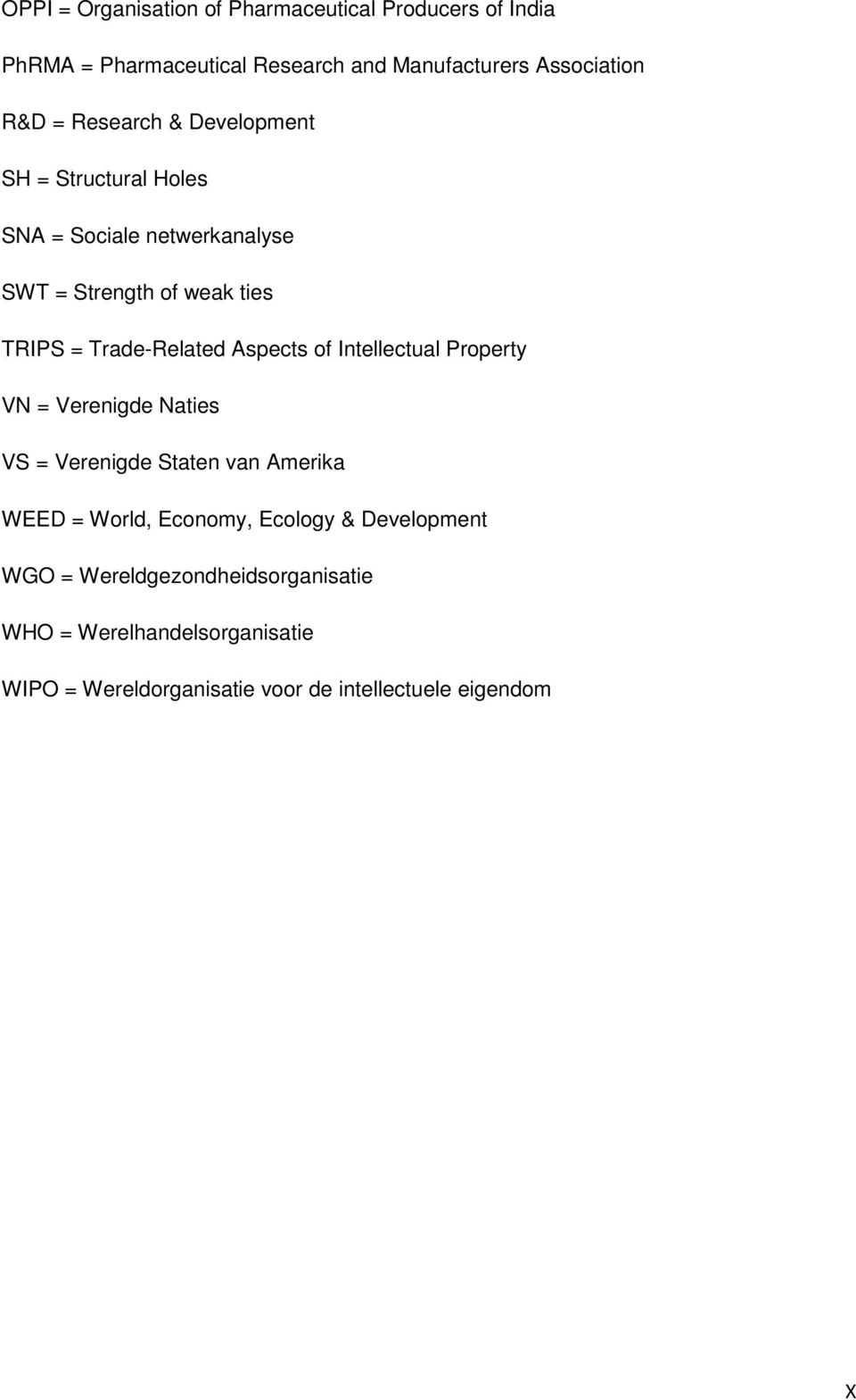 Aspects of Intellectual Property VN = Verenigde Naties VS = Verenigde Staten van Amerika WEED = World, Economy, Ecology &