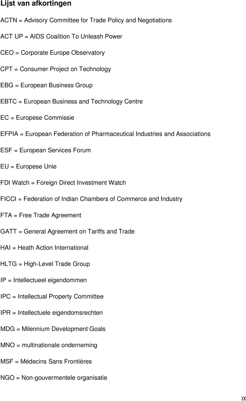 Forum EU = Europese Unie FDI Watch = Foreign Direct Investment Watch FICCI = Federation of Indian Chambers of Commerce and Industry FTA = Free Trade Agreement GATT = General Agreement on Tariffs and