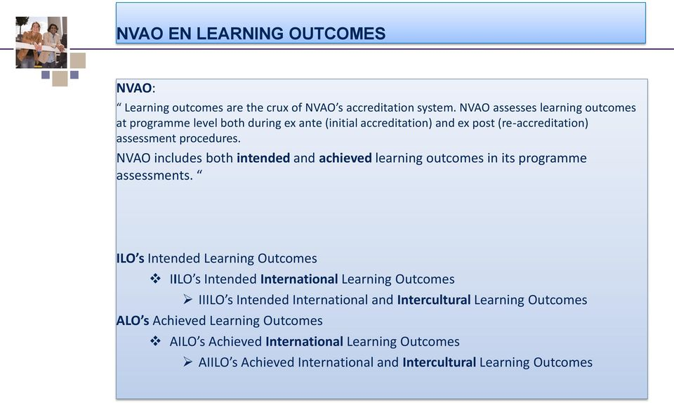 NVAO includes both intended and achieved learning outcomes in its programme assessments.
