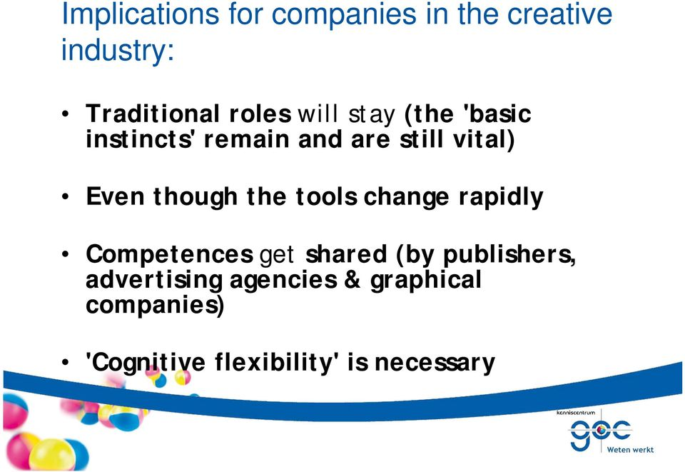 though the tools change rapidly Competences get shared (by publishers,
