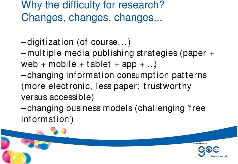 ..) multiple media publishing strategies (paper + web + mobile + tablet + app + )