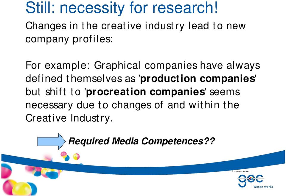 Graphical companies have always defined themselves as 'production companies'