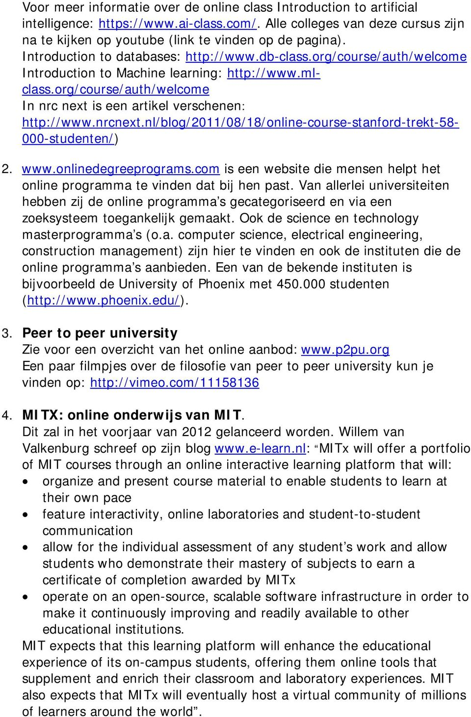nrcnext.nl/blog/2011/08/18/online-course-stanford-trekt-58-000-studenten/) 2. www.onlinedegreeprograms.com is een website die mensen helpt het online programma te vinden dat bij hen past.
