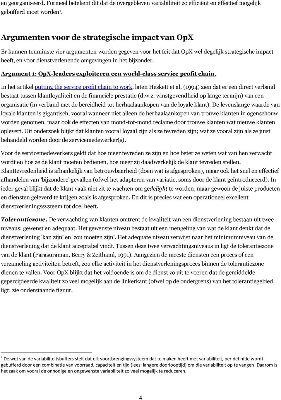 het bijzonder. Argument 1: OpX-leaders exploiteren een world-class service profit chain. In het artikel putting the service profit chain to work, laten Heskett et al.