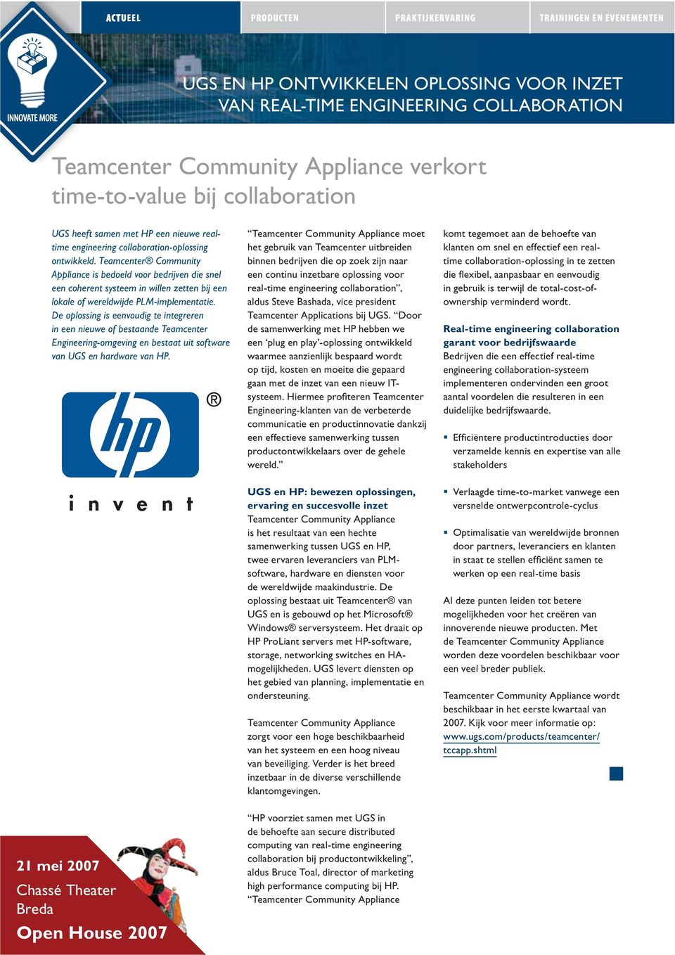 De oplossing is eenvodig te integreren in een niewe of bestaande Teamcenter Engineering-omgeving en bestaat it software van UGS en hardware van HP.