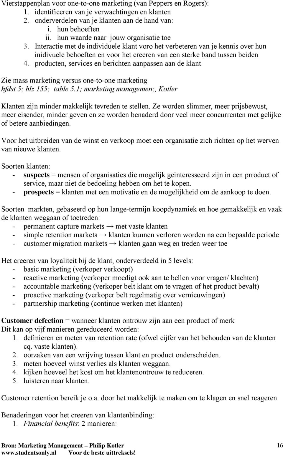 producten, services en berichten aanpassen aan de klant Zie mass marketing versus one-to-one marketing hfdst 5; blz 155; table 5.