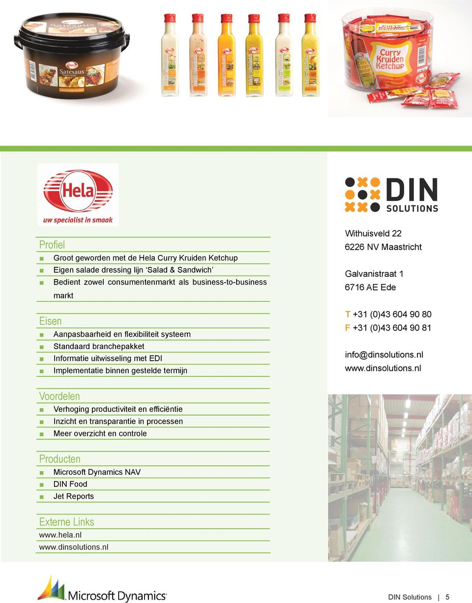 Galvanistraat 1 6716 AE Ede T +31 (0)43 604 90 80 F +31 (0)43 604 90 81 info@dinsolutions.