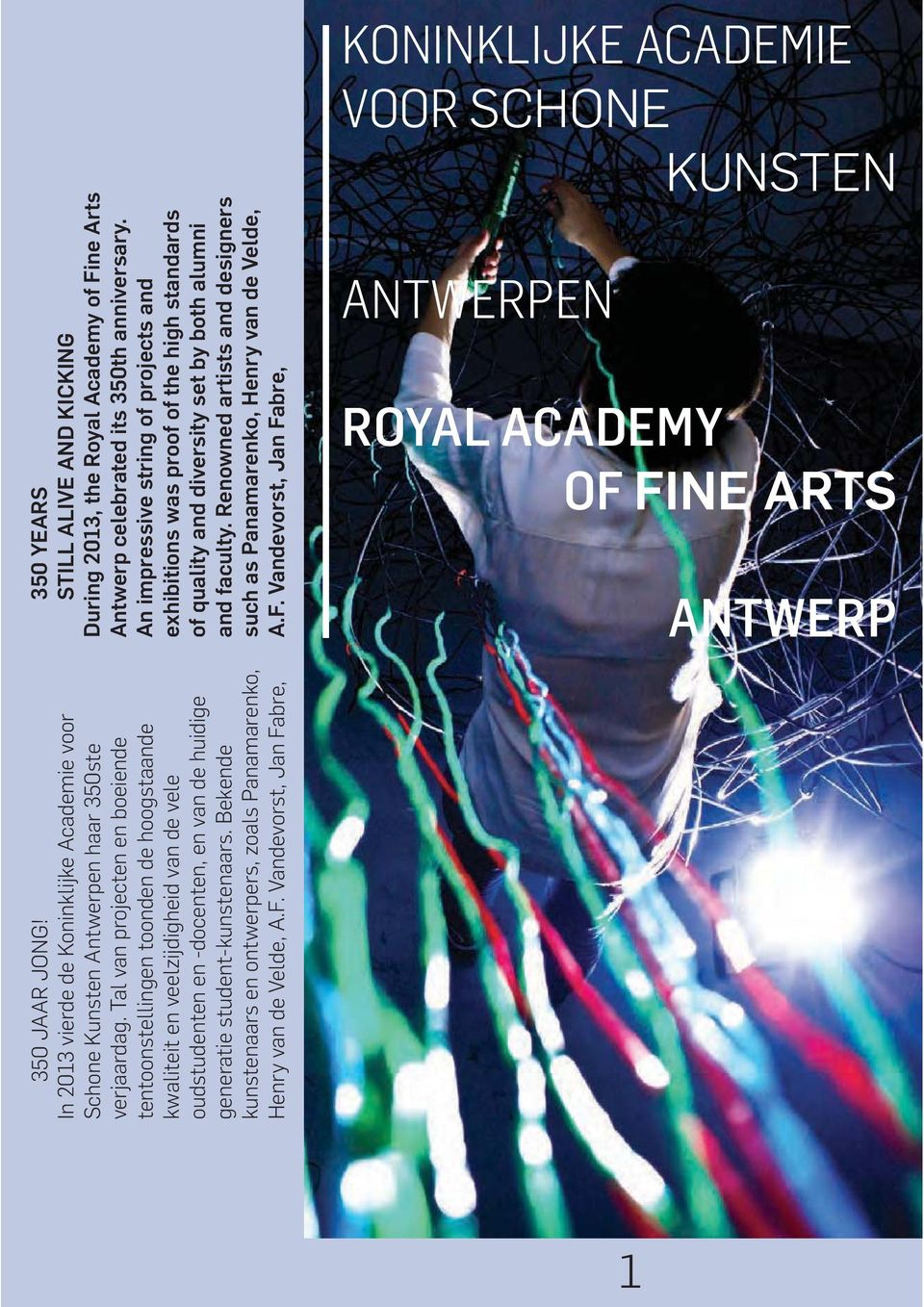 Renowned artists and designers such as Panamarenko, Henry van de Velde, A.F. Vandevorst, Jan Fabre, KONINKLIJKE ACADEMIE VOOR SCHONE KUNSTEN ANTWERPEN ROYAL ACADEMY OF FINE ARTS ANTWERP 350 JAAR JONG!