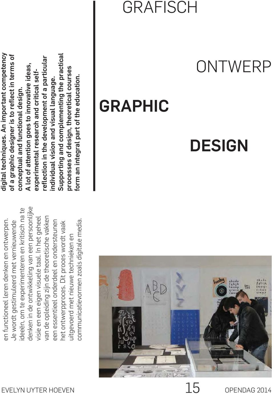 Supporting and complementing the practical processes of design, theoretical courses form an integral part of the education. GRAPHIC ONTWERP DESIGN en functioneel leren denken en ontwerpen.