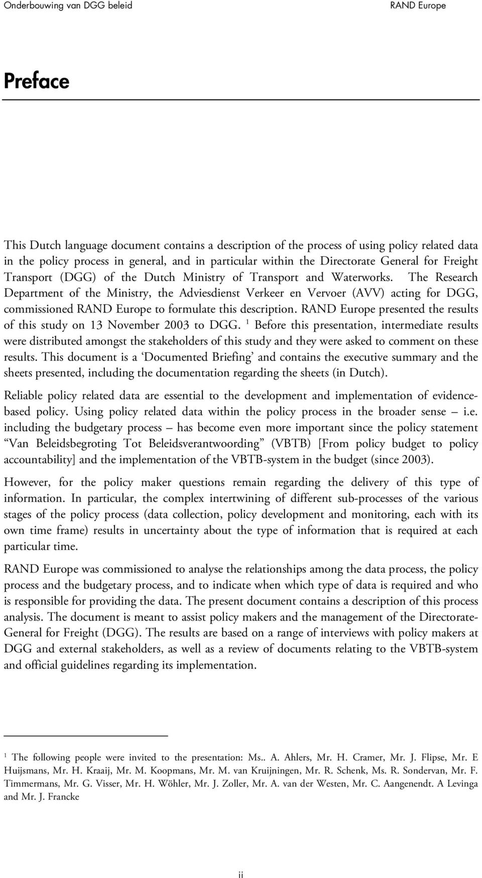 The Research Department of the Ministry, the Adviesdienst Verkeer en Vervoer (AVV) acting for DGG, commissioned to formulate this description.