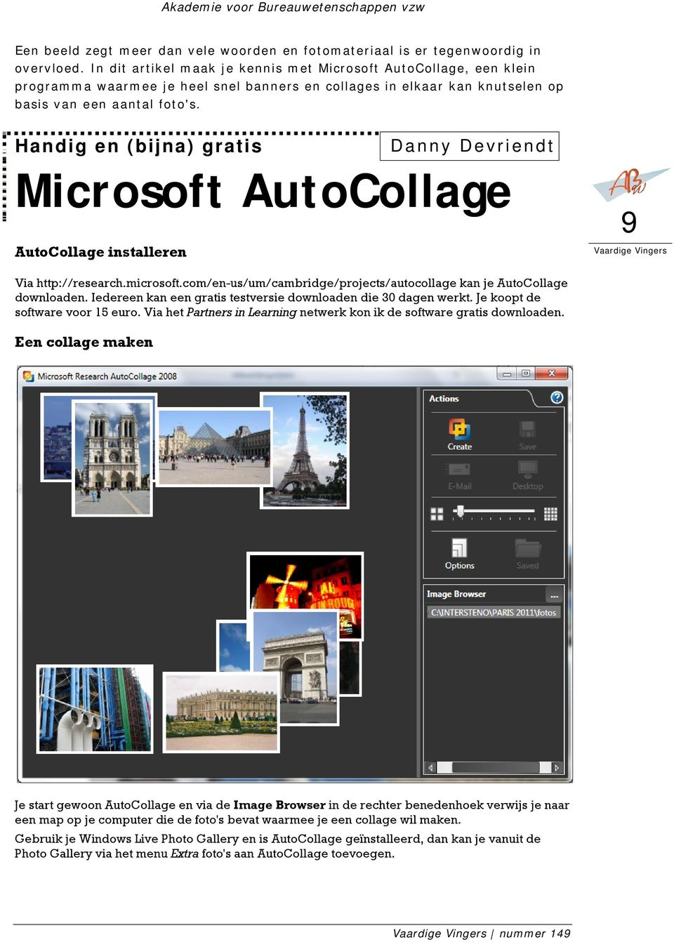 Handig en (bijna) gratis Danny Devriendt Microsoft AutoCollage AutoCollage installeren 9 Via http://research.microsoft.com/en-us/um/cambridge/projects/autocollage kan je AutoCollage downloaden.
