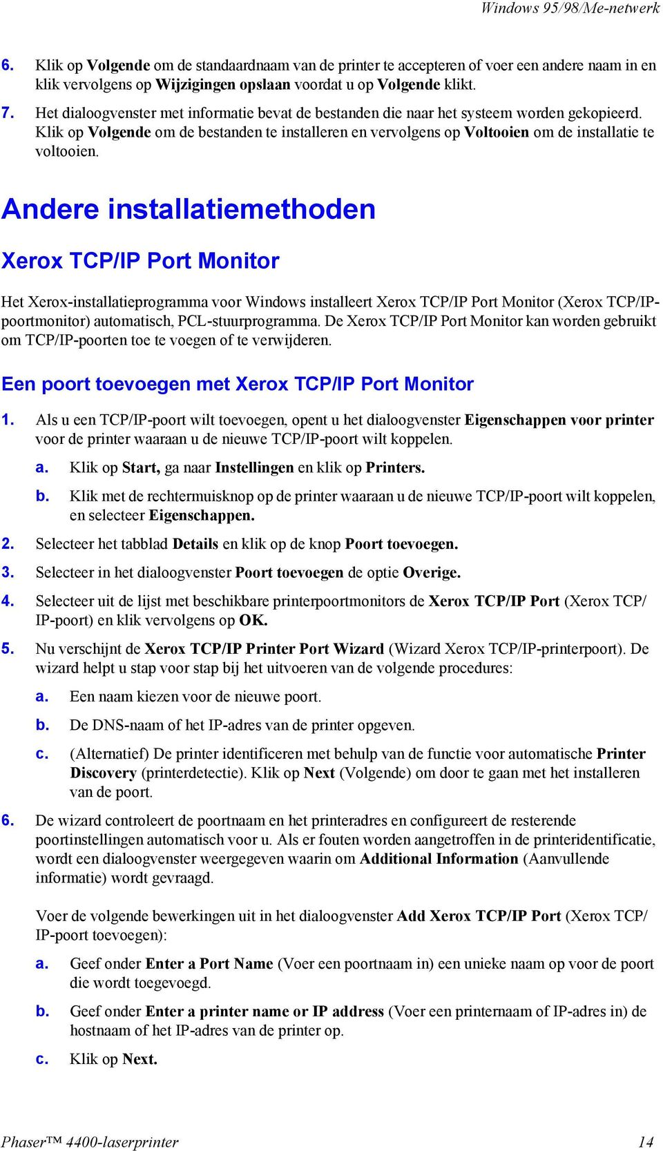 Andere installatiemethoden Xerox TCP/IP Port Monitor Het Xerox-installatieprogramma voor Windows installeert Xerox TCP/IP Port Monitor (Xerox TCP/IPpoortmonitor) automatisch, PCL-stuurprogramma.