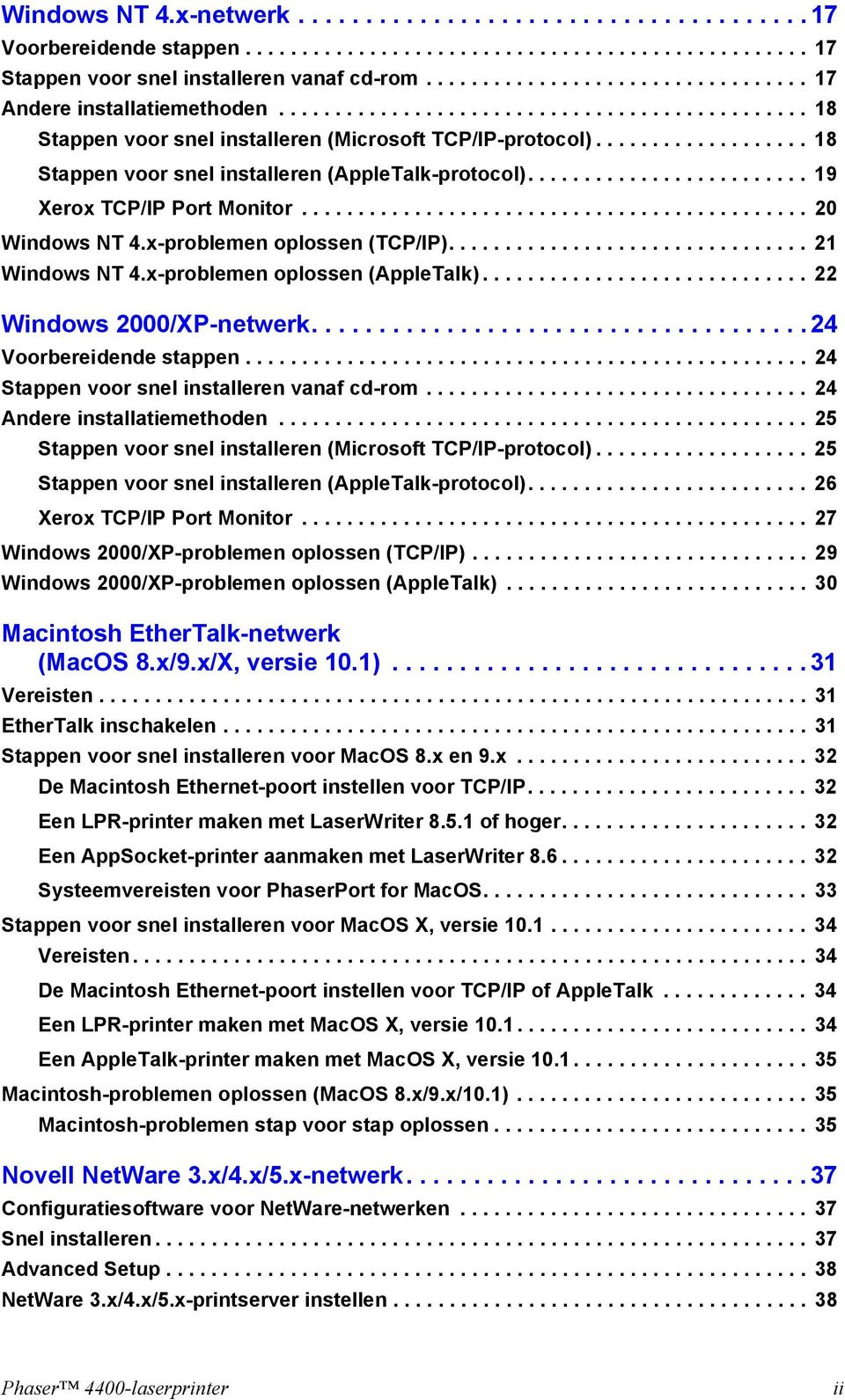 .................. 18 Stappen voor snel installeren (AppleTalk-protocol)......................... 19 Xerox TCP/IP Port Monitor............................................. 20 Windows NT 4.