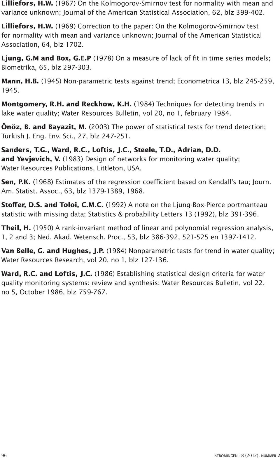 Montgomery, R.H. and Reckhow, K.H. (1984) Techniques for detecting trends in lake water quality; Water Resources Bulletin, vol 20, no 1, february 1984. Önöz, B. and Bayazit, M.