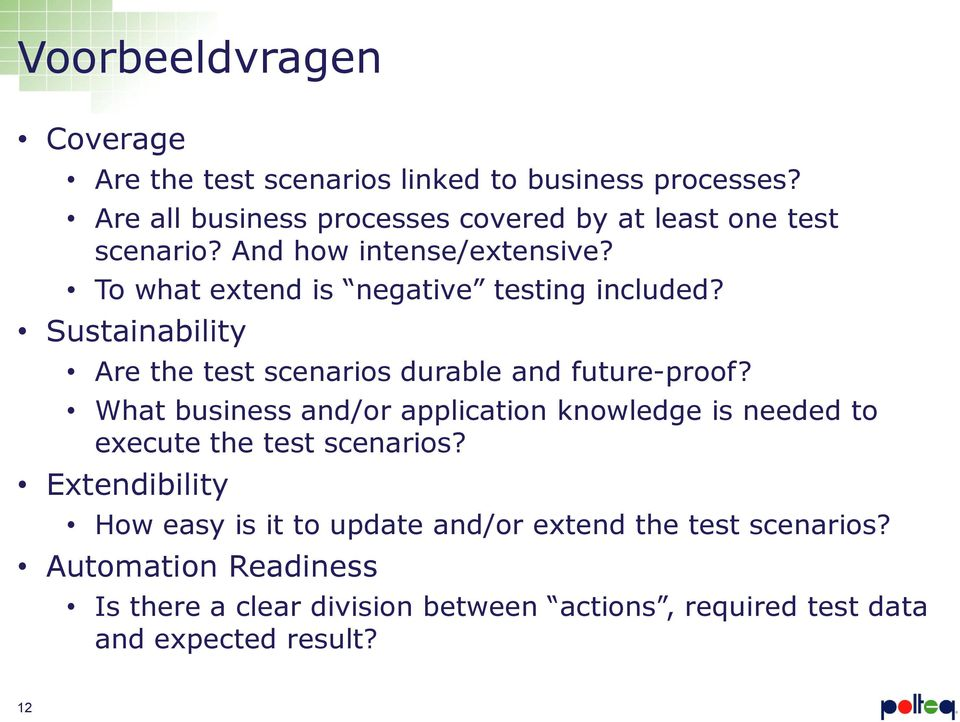 To what extend is negative testing included? Sustainability Are the test scenarios durable and future-proof?