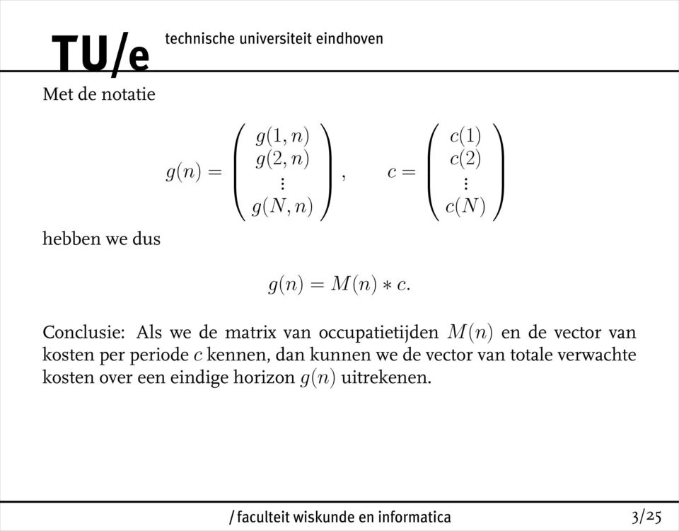 c(n) Conclusie: Als we de matrix van occupatietijden M(n) en de vector