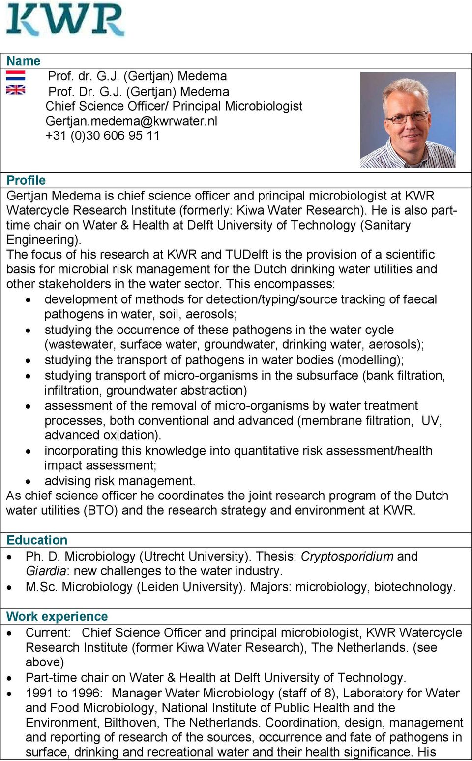 He is also parttime chair on Water & Health at Delft University of Technology (Sanitary Engineering).