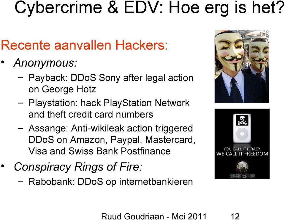 Playstation: hack PlayStation Network and theft credit card numbers Assange: Anti-wikileak