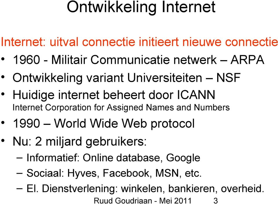 Corporation for Assigned Names and Numbers 1990 World Wide Web protocol Nu: 2 miljard gebruikers:
