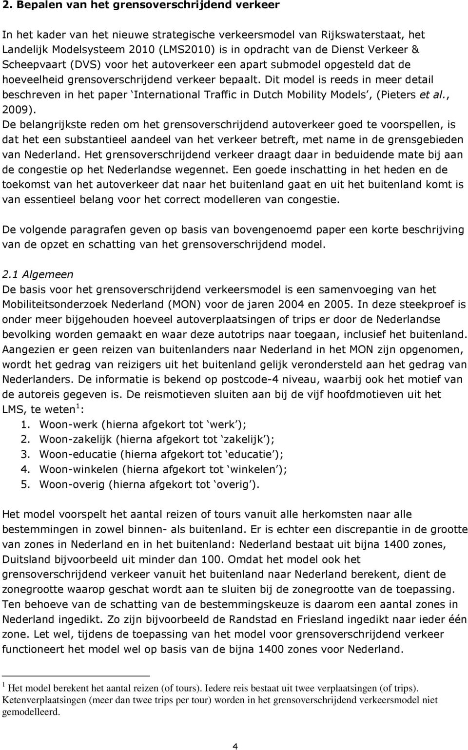 Dit model is reeds in meer detail beschreven in het paper International Traffic in Dutch Mobility Models, (Pieters et al., 2009).