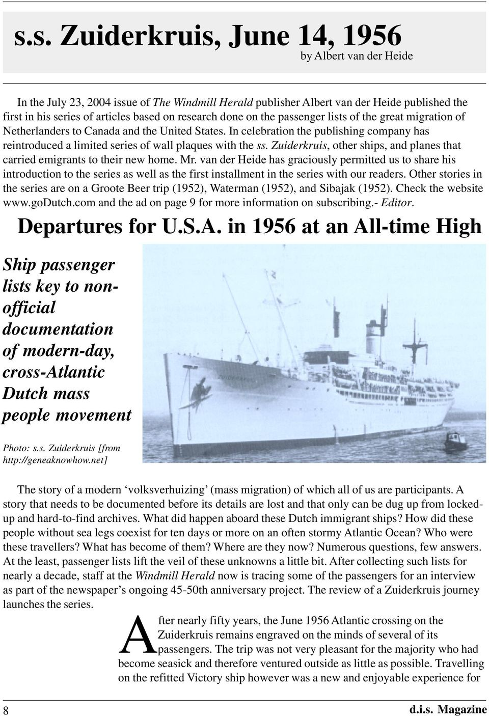 In celebration the publishing company has reintroduced a limited series of wall plaques with the ss. Zuiderkruis, other ships, and planes that carried emigrants to their new home. Mr.