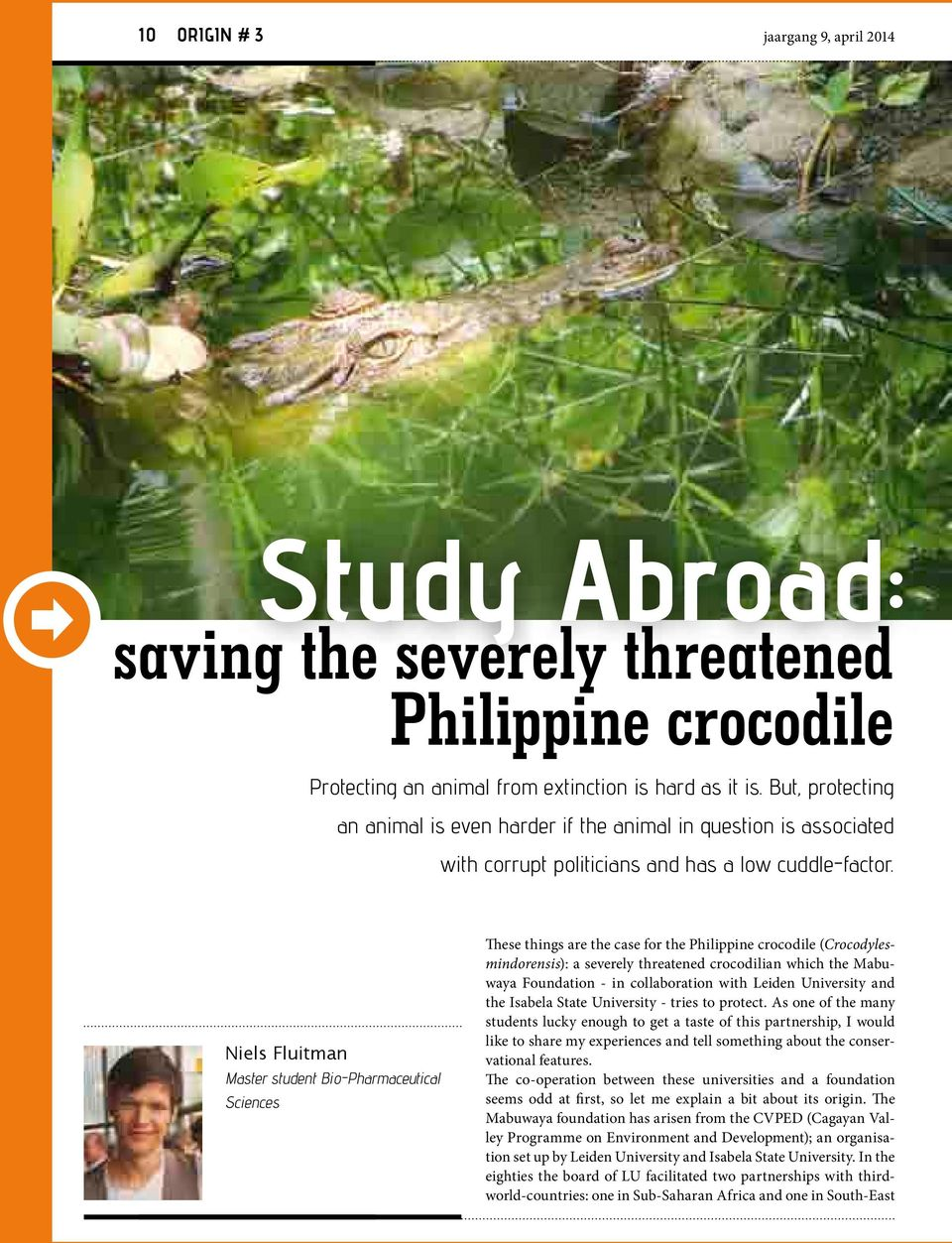 Niels Fluitman Master student Bio-Pharmaceutical Sciences These things are the case for the Philippine crocodile (Crocodylesmindorensis): a severely threatened crocodilian which the Mabuwaya