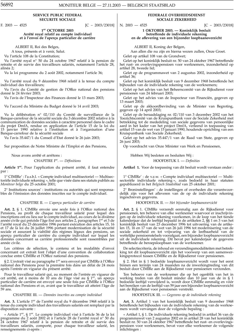 Vu l article 108 de la Constitution; Vu l arrêté royal n 50 du 24 octobre 1967 relatif à la pension de retraite et de survie des travailleurs salariés, notamment l article 28, alinéa 2; Vu la loi