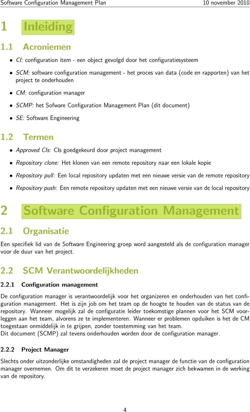 CM: configuration manager SCMP: het Sofware Configuration Management Plan (dit document) SE: Software Engineering 1.