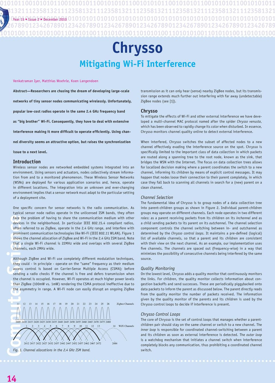 Chrysso To mitigate the effects of Wi-Fi and other external interference we have developed a multi-channel MAC protocol named after the spider Chrysso venusta, which has been observed to rapidly