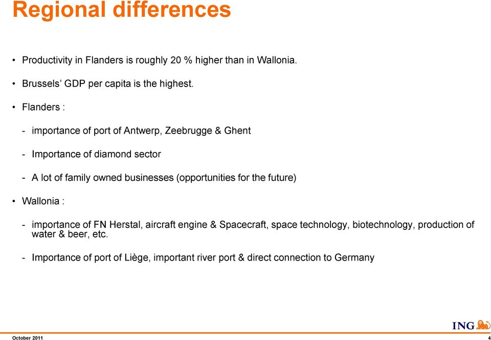 (opportunities for the future) Wallonia : - importance of FN Herstal, aircraft engine & Spacecraft, space technology,