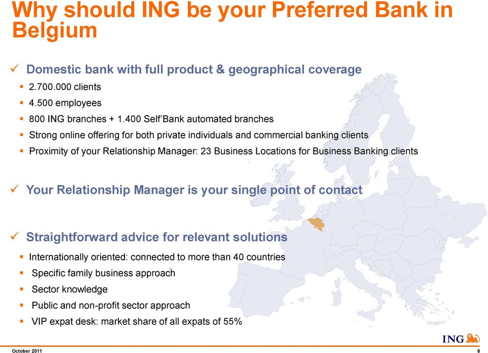 Locations for Business Banking clients Your Relationship Manager is your single point of contact Straightforward advice for relevant solutions Internationally oriented: