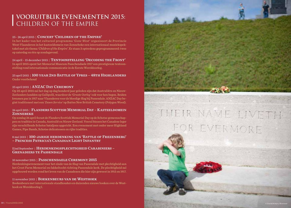 24 april 15 december 2015 Tentoonstelling Decoding the Front In april 2015 opent het Memorial Museum Passchendaele 1917 een prestigieuze tentoonstelling rond internationale communicatie in de Eerste